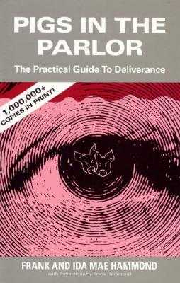 Pigs in the Parlor: A Practical Guide to Deliverance - Hammond, Frank, and Hammond, Ida Mae