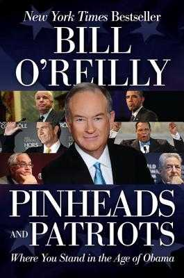 Pinheads and Patriots: Where You Stand in the Age of Obama - O'Reilly, Bill