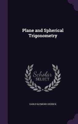 Plane and Spherical Trigonometry - Hedrick, Earle Raymond