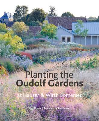 Planting the Oudolf Gardens at Hauser & Wirth Somerset - Dusoir, Rory, and Oudolf, Piet (Foreword by)