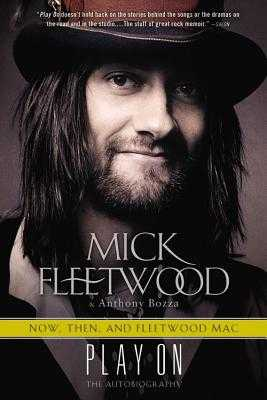 Play on: Now, Then, and Fleetwood Mac: The Autobiography - Fleetwood, Mick, and Bozza, Anthony