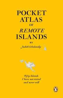 Pocket Atlas of Remote Islands: Fifty Islands I Have Not Visited and Never Will - Schalansky, Judith
