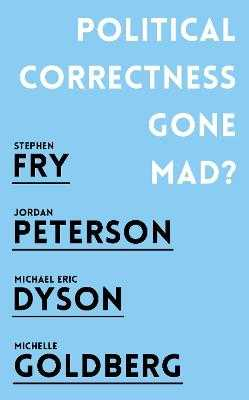 Political Correctness Gone Mad? - Peterson, Jordan B., and Fry, Stephen, and Dyson, Michael Eric