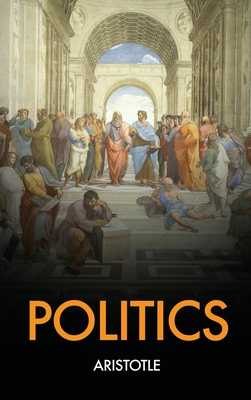 Politics - Aristotle, and Jowett, Benjamin (Translated by)