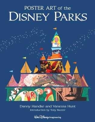 Poster Art of the Disney Parks - Handke, Danny, and Hunt, Vanessa, and Baxter, Tony (Introduction by)