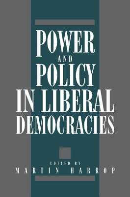 Power and Policy in Liberal Democracies - Harrop, Martin (Editor)