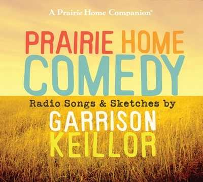Prairie Home Comedy: Radio Songs and Sketches - Keillor, Garrison