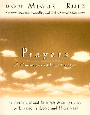 Prayers: A Communion with Our Creator - Ruiz, Don Miguel