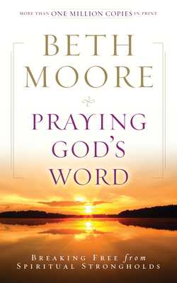Praying God's Word: Breaking Free from Spiritual Strongholds - Moore, Beth