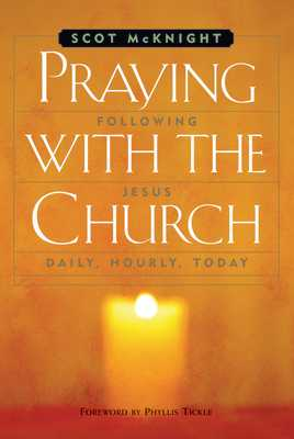 Praying with the Church - McKnight, Scot, and Tickle, Phyllis (Foreword by)