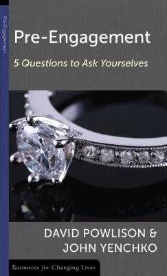 Pre-Engagement: Five Questions to Ask Yourselves - Powlison, David, and Yenchko, John