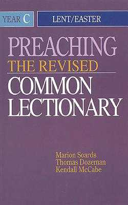 Preaching the Revised Common Lectionary Year C: Lent/Easter - Dozeman, Thomas B, PhD, and Soards, Marion L, and McCabe, Kendall