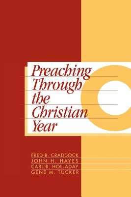 Preaching Through the Christian Year: Year C: A Comprehensive Commentary on the Lectionary - Craddock, Fred B, and Hayes, John Haralson, and Tucker, Gene M