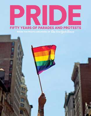 Pride: Fifty Years of Parades and Protests from the Photo Archives of the New York Times - Abrams Books