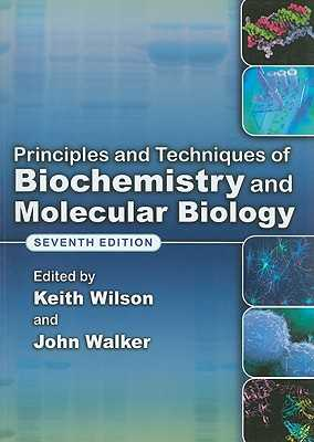 Principles and Techniques of Biochemistry and Molecular Biology - Wilson, Keith (Editor), and Walker, John (Editor)