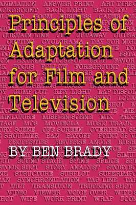 Principles of Adaptation for Film and Television - Brady, Ben