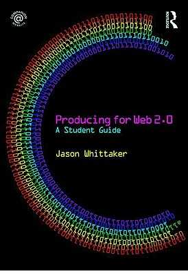Producing for Web 2.0: A Student Guide - Whittaker, Jason