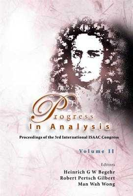 Progress In Analysis - Proceedings Of The 3rd Isaac Congress (In 2 Volumes) - Begehr, Heinrich G W (Editor), and Wong, Man-wah (Editor), and Gilbert, Robert Pertsch (Editor)
