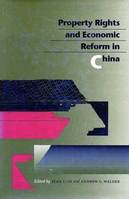 Property Rights and Economic Reform in China - Oi, Jean C. (Editor), and Walder, Andrew G. (Editor)