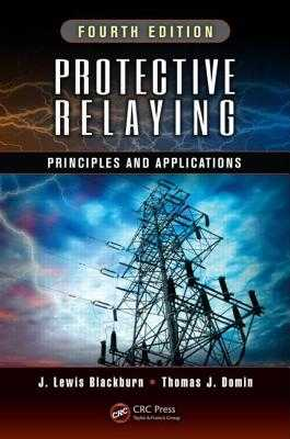 Protective Relaying: Principles and Applications, Fourth Edition - Blackburn, J Lewis, and Domin, Thomas J