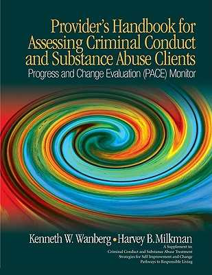 Provider's Handbook for Assessing Criminal Conduct and Substance Abuse Clients: Progress and Change Evaluation (PACE) Monitor - Wanberg, Kenneth W, Dr., and Milkman, Harvey B, Dr.