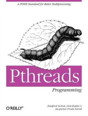 Pthreads Programming: A Posix Standard for Better Multiprocessing - Buttlar, Dick, and Farrell, Jacqueline, and Nichols, Bradford