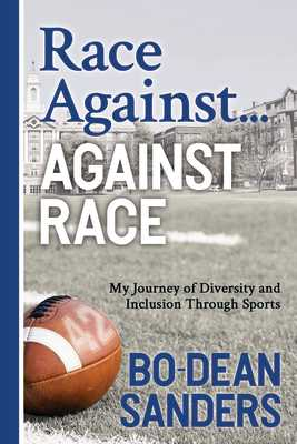 Race Against ... Against Race: My Journey of Diversity and Inclusion Through Sports - Sanders, Bo-Dean