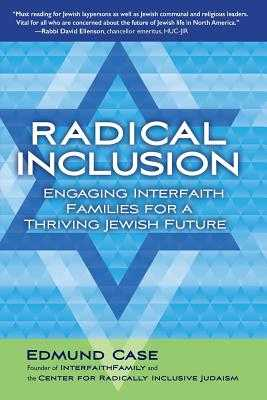 Radical Inclusion: Engaging Interfaith Families for a Thriving Jewish Future - Case, Edmund