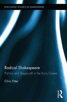 Radical Shakespeare: Politics and Stagecraft in the Early Career - Fitter, Chris