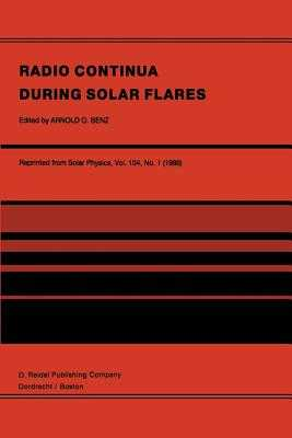 Radio Continua During Solar Flares: Selected Contributions to the Workshop Held at Duino Italy, May, 1985 - Benz, Arnold O (Editor)