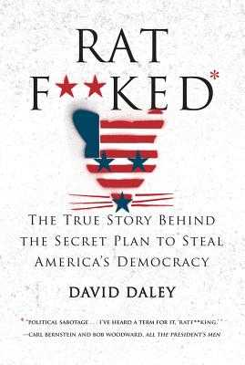 Ratf**ked: The True Story Behind the Secret Plan to Steal America's Democracy - Daley, David