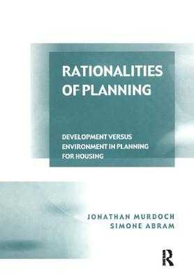 Rationalities of Planning: Development Versus Environment in Planning for Housing - Murdoch, Jonathan, and Abram, Simone