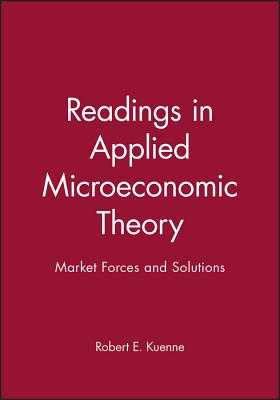 Readings in Applied Microeconomic Theory: Market Forces and Solutions - Kuenne, Robert E. (Editor)