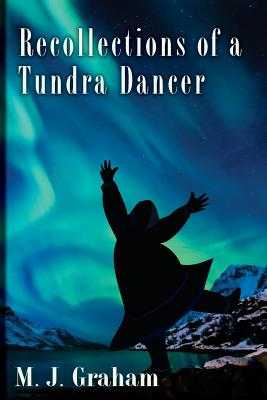 Recollections of a Tundra Dancer - Graham, M J
