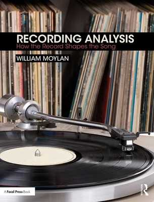 Recording Analysis: How the Record Shapes the Song - Moylan, William