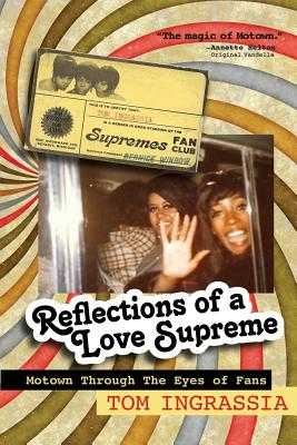 Reflections of a Love Supreme: Motown Through the Eyes of Fans - Ingrassia, Tom