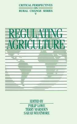 Regulating Agriculture - Lowe, Philip (Editor), and Marsden, Terry (Editor), and Whatmore, Sarah (Editor)