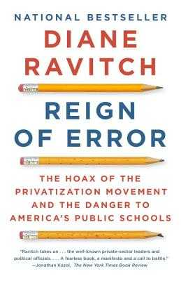 Reign of Error: The Hoax of the Privatization Movement and the Danger to America's Public Schools - Ravitch, Diane