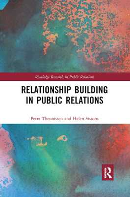 Relationship Building in Public Relations - Theunissen, Petra, and Sissons, Helen
