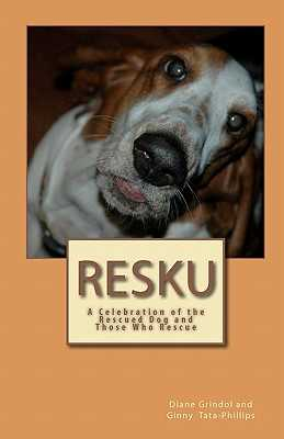 Resku: A Celebration of the Rescued Dog and Those Who Rescue - Tata-Phillips, Ginny, and Grindol, Diane