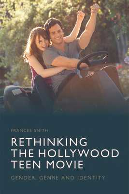 Rethinking the Hollywood Teen Movie: Gender, Genre and Identity - Smith, Frances