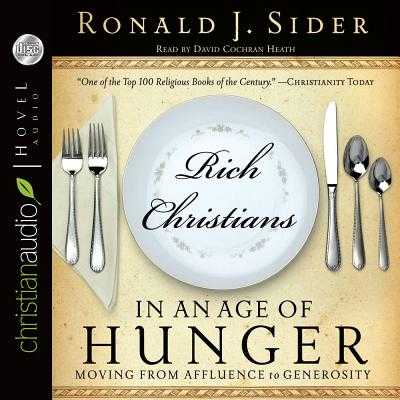Rich Christians in an Age of Hunger: Moving from Affluence to Generosity - Sider, Ron, and Heath, David Cochran, Mr. (Narrator)