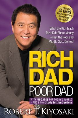 Rich Dad Poor Dad: What the Rich Teach Their Kids about Money That the Poor and Middle Class Do Not! - Kiyosaki, Robert T