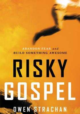 Risky Gospel: Abandon Fear and Build Something Awesome - Strachan, Owen