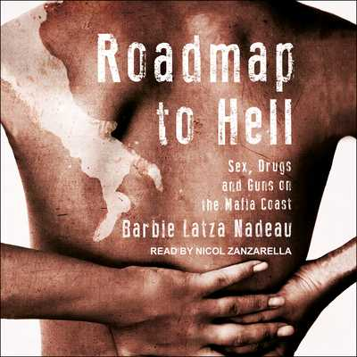 Roadmap to Hell: Sex, Drugs, and Guns on the Mafia Coast - Latza Nadeau, Barbie, and Zanzarella, Nicol (Narrator)