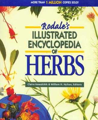 Rodale's Illustrated Encyclopedia of Herbs - Kowalchik, Claire (Editor), and Hylton, William H (Editor)