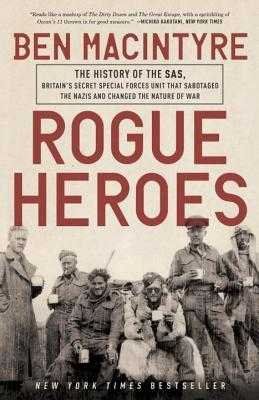 Rogue Heroes: The History of the Sas, Britain's Secret Special Forces Unit That Sabotaged the Nazis and Changed the Nature of War - MacIntyre, Ben