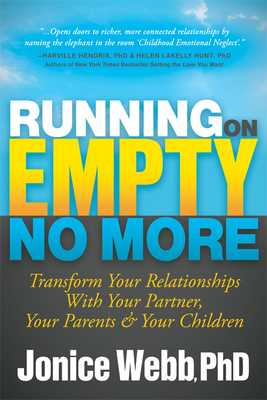 Running on Empty No More: Transform Your Relationships with Your Partner, Your Parents and Your Children - Webb, Jonice, PhD
