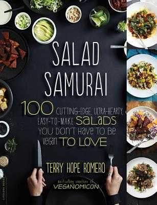 Salad Samurai: 100 Cutting-Edge, Ultra-Hearty, Easy-to-Make Salads You Don't Have to Be Vegan to Love - Romero, Terry Hope