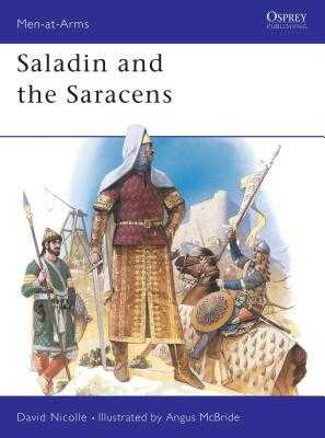Saladin and the Saracens - Nicolle, David, Dr.